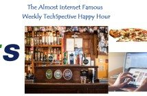 The Almost Internet Famous Weekly TechSpective Happy Hour